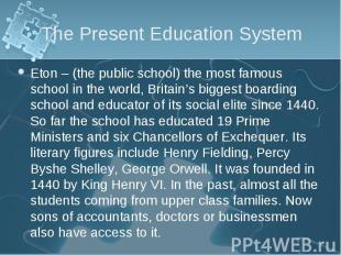 Eton – (the public school) the most famous school in the world, Britain's bigges