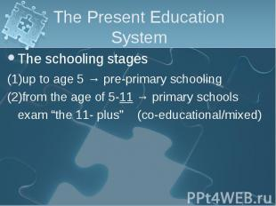 The schooling stages The schooling stages (1)up to age 5 → pre-primary schooling