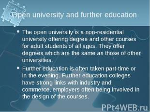 The open university is a non-residential university offering degree and other co