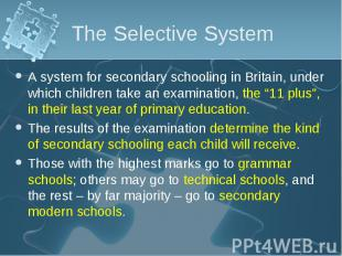 A system for secondary schooling in Britain, under which children take an examin