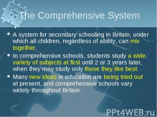 A system for secondary schooling in Britain, under which all children, regardles