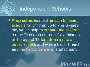 Prep schools: small private boarding schools for children up to 7 or 8 years old