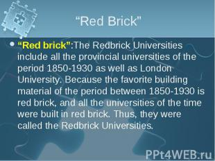 """""""Red brick"""":The Redbrick Universities include all the provincial universities of"""
