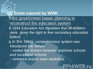 (2) Some caused by WWII (2) Some caused by WWII ⇒the government began planning t