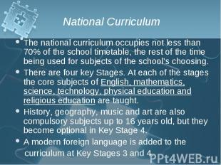 The national curriculum occupies not less than 70% of the school timetable, the