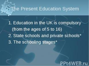 1. Education in the UK is compulsory 1. Education in the UK is compulsory (from