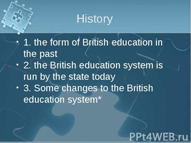 1. the form of British education in the past 1. the form of British education in the past 2. the British education system is run by the state today 3. Some changes to the British education system*