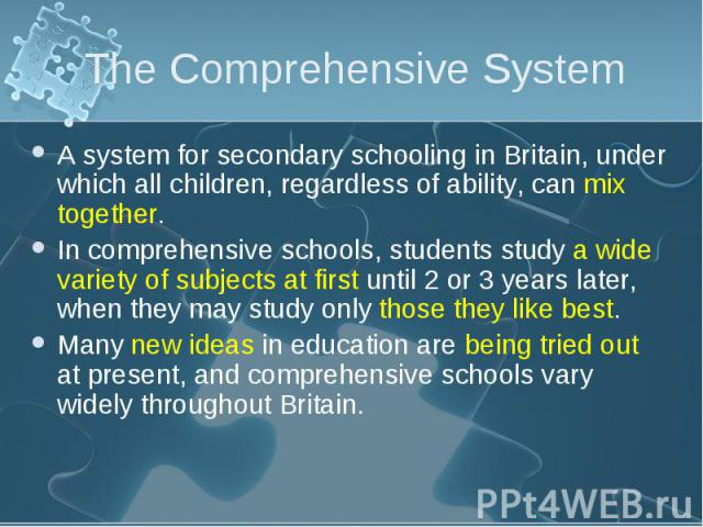 A system for secondary schooling in Britain, under which all children, regardless of ability, can mix together. A system for secondary schooling in Britain, under which all children, regardless of ability, can mix together. In comprehensive schools,…