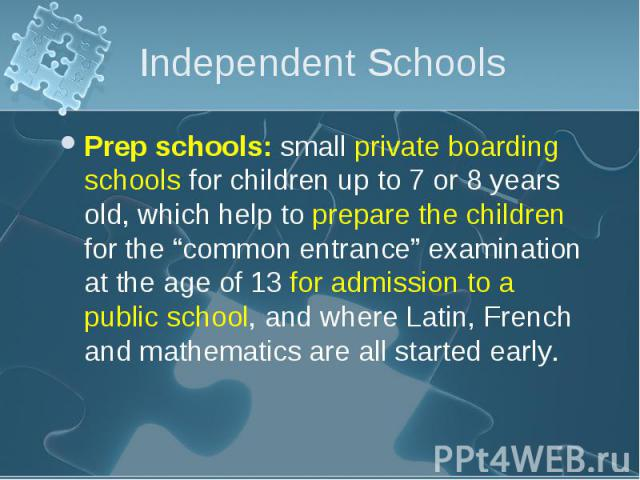 """Prep schools: small private boarding schools for children up to 7 or 8 years old, which help to prepare the children for the """"common entrance"""" examination at the age of 13 for admission to a public school, and where Latin, French and mathematics are…"""