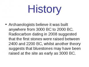 History Archaeologists believe it was built anywhere from 3000 BC to 2000 BC. Ra