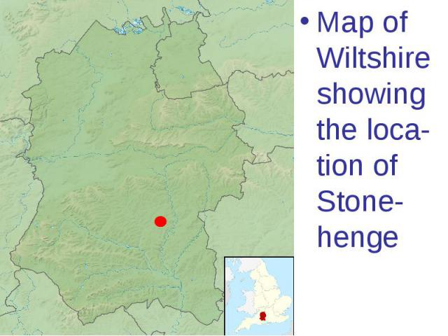 Map of Wiltshire showing the loca-tion of Stone-henge Map of Wiltshire showing the loca-tion of Stone-henge