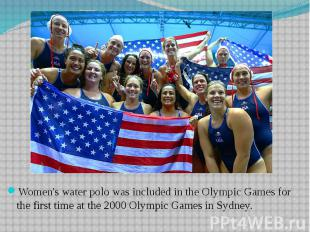 Women's water polo was included in the Olympic Games for the first time at the 2