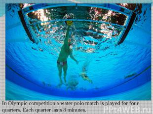 In Olympic competition a water polo match is played for four quarters. Each quar