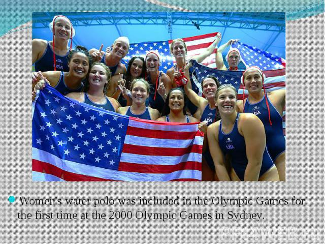 Women's water polo was included in the Olympic Games for the first time at the 2000 Olympic Games in Sydney.