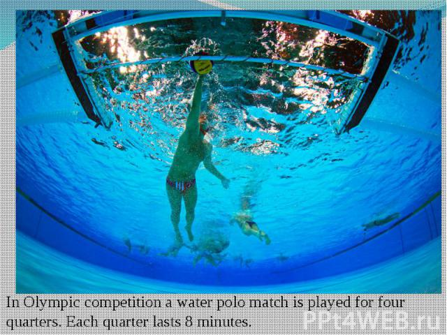 In Olympic competition a water polo match is played for four quarters. Each quarter lasts 8 minutes.