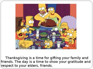 Thanksgiving is a time for gifting your family and friends. The day is a time to
