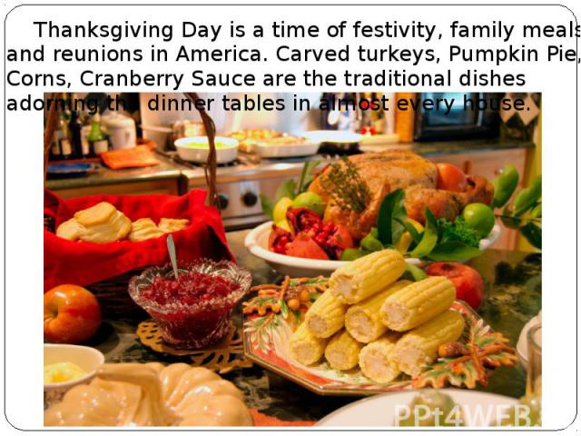 Thanksgiving Day is a time of festivity, family meals and reunions in America. Carved turkeys, Pumpkin Pie, Corns, Cranberry Sauce are the traditional dishes adorning the dinner tables in almost every house. Thanksgiving Day is a time of festivity, …