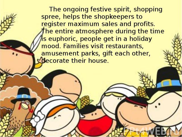 The ongoing festive spirit, shopping spree, helps the shopkeepers to register maximum sales and profits. The entire atmosphere during the time is euphoric, people get in a holiday mood. Families visit restaurants, amusement parks, gift each other, d…