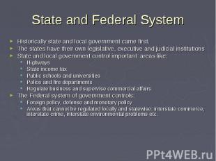 State and Federal System Historically state and local government came first. The