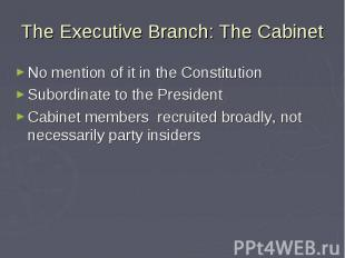 The Executive Branch: The Cabinet No mention of it in the Constitution Subordina