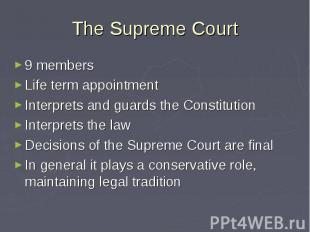 The Supreme Court 9 members Life term appointment Interprets and guards the Cons