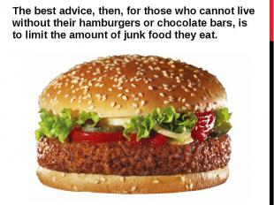 The best advice, then, for those who cannot live without their hamburgers or cho