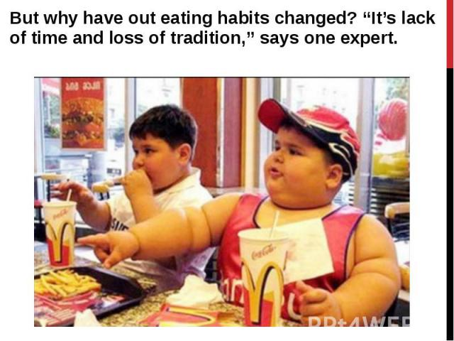 """But why have out eating habits changed? """"It's lack of time and loss of tradition,"""" says one expert. But why have out eating habits changed? """"It's lack of time and loss of tradition,"""" says one expert."""