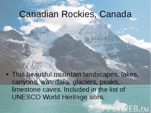 Canadian Rockies, Canada This beautiful mountain landscapes, lakes, canyons, wat