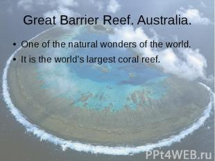 Great Barrier Reef. Australia. One of the natural wonders of the world. It is th