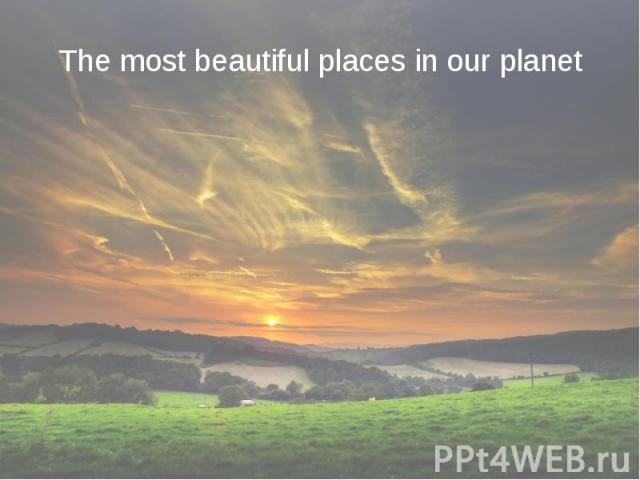 The most beautiful places in our planet