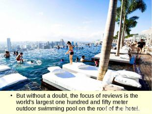 But without a doubt, the focus of reviews is the world's largest one hundred and