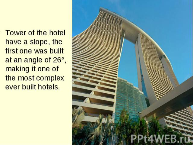 Tower of the hotel have a slope, the first one was built at an angle of 26°, making it one of the most complex ever built hotels.