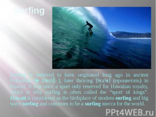Surfing Surfing is believed to have originated long ago in ancient Polynesia [ˌp
