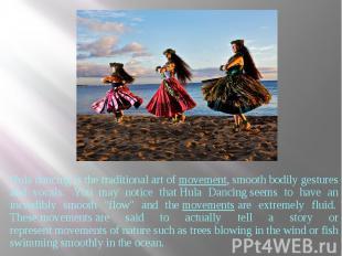 Hula dancing isthe traditional art ofmovement, smoothbodily ge