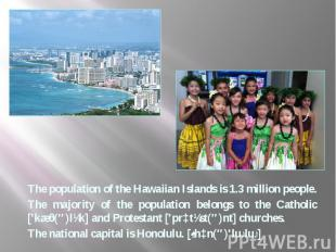 The population of the Hawaiian Islands is 1.3 million people. The population of
