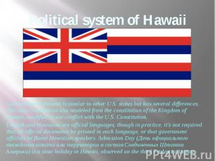 Political system of Hawaii Government in Hawaii is similar to other U.S. states