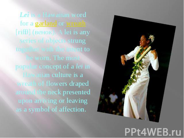 Leiis aHawaiianword for agarlandorwreath [riːθ] (венок). A lei is any series of objects strung together with the intent to be worn. The most popular concept of aleiin Hawaiian culture is a wreath of&nb…