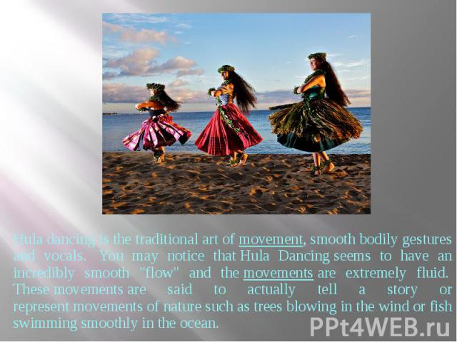 """Hula dancing isthe traditional art ofmovement, smoothbodily gestures and vocals. You may notice thatHula Dancingseems to have an incredibly smooth """"flow"""" and themovementsare extremely fluid.&…"""