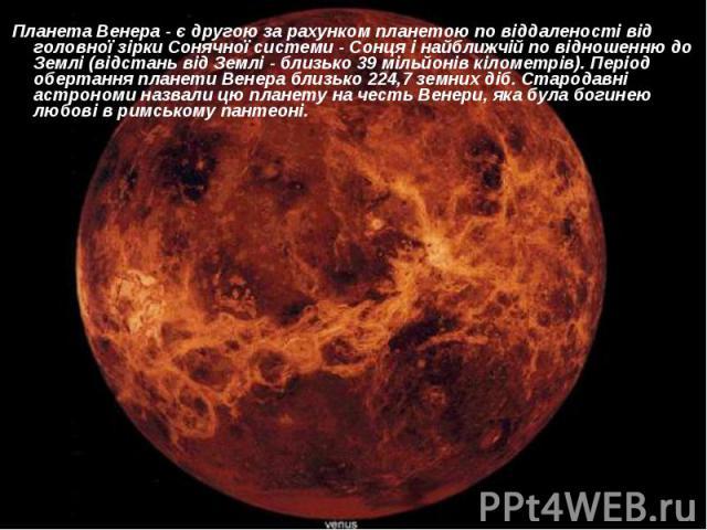 Планета Венера - є другою за рахунком планетою по віддаленості від головної зірки Сонячної системи - Сонця і найближчій по відношенню до Землі (відстань від Землі - близько 39 мільйонів кілометрів). Період обертання планети Венера близько 224,7 земн…