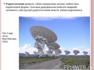 Радіотелескопи являють собою направленні антени, найчастіше параболічної форми.