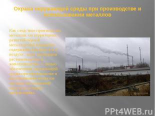 Охрана окружающей среды при производстве и использовании металлов Как следствие