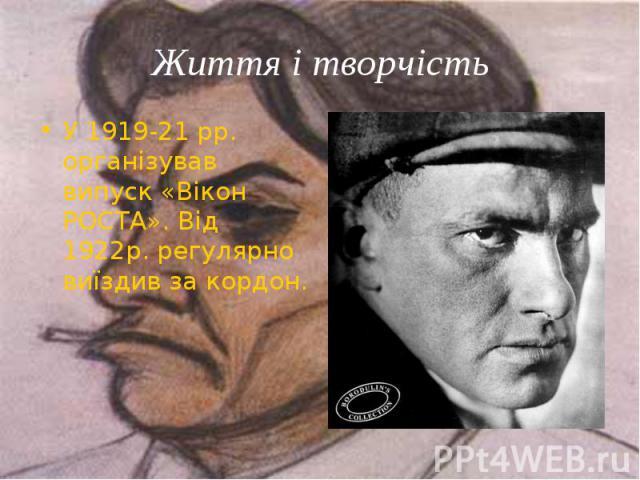 У 1919-21 рр. організував випуск «Вікон РОСТА». Від 1922р. регулярно виїздив за кордон. У 1919-21 рр. організував випуск «Вікон РОСТА». Від 1922р. регулярно виїздив за кордон.