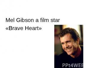Mel Gibson a film star «Brave Heart»