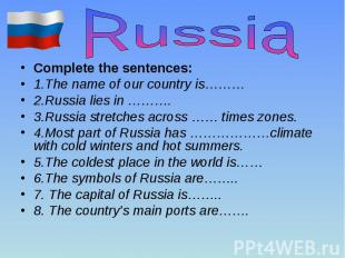 Complete the sentences: Complete the sentences: 1.The name of our country is………