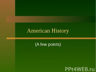 American History (A few points)