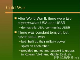 Cold War After World War II, there were two superpowers: USA and USSR democratic