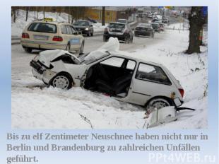 Bis zu elf Zentimeter Neuschnee haben nicht nur in Berlin und Brandenburg zu zah