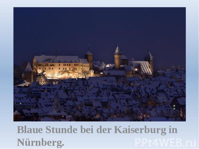 Blaue Stunde bei der Kaiserburg in Nürnberg.