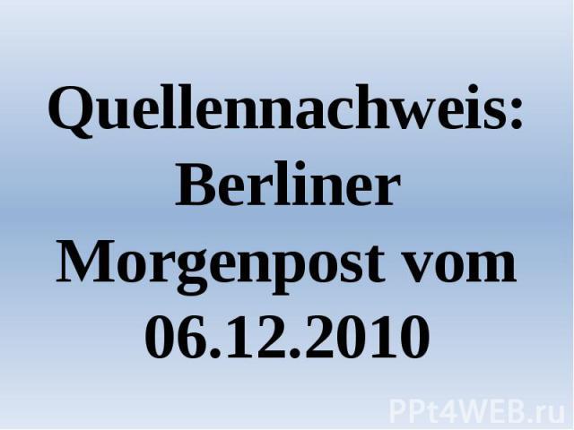 Quellennachweis: Berliner Morgenpost vom 06.12.2010