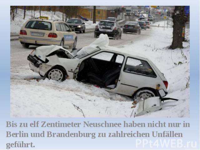 Bis zu elf Zentimeter Neuschnee haben nicht nur in Berlin und Brandenburg zu zahlreichen Unfällen geführt.
